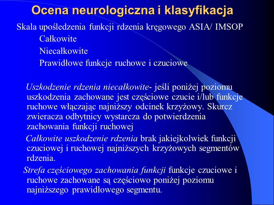 Ocena neurologiczna i klasyfikacja Skala upośledzenia funkcji rdzenia kręgowego ASIA/ IMSOP Całkowite Niecałkowite Prawidłowe funkcje ruchowe i czucio