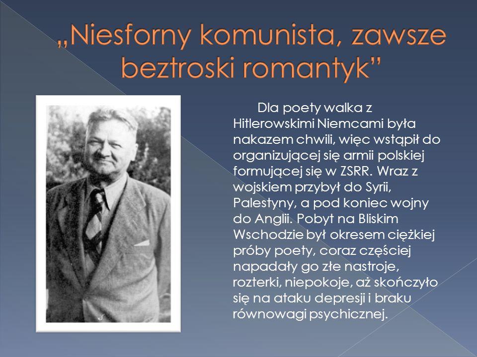 Dla poety walka z Hitlerowskimi Niemcami była nakazem chwili, więc wstąpił do organizującej się armii polskiej formującej się w ZSRR. Wraz z wojskiem