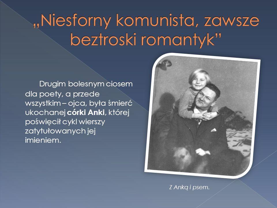 Drugim bolesnym ciosem dla poety, a przede wszystkim – ojca, była śmierć ukochanej córki Anki, której poświęcił cykl wierszy zatytułowanych jej imieni