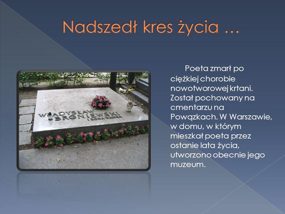 Poeta zmarł po ciężkiej chorobie nowotworowej krtani. Został pochowany na cmentarzu na Powązkach. W Warszawie, w domu, w którym mieszkał poeta przez o