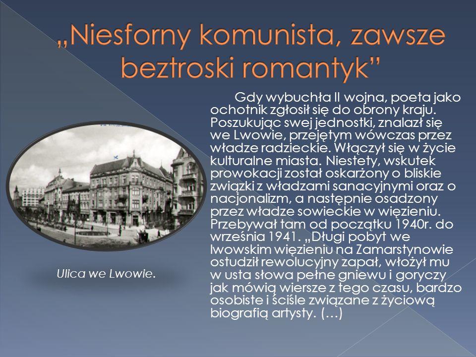 Gdy wybuchła II wojna, poeta jako ochotnik zgłosił się do obrony kraju. Poszukując swej jednostki, znalazł się we Lwowie, przejętym wówczas przez wład