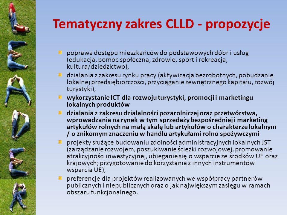 Tematyczny zakres CLLD - propozycje poprawa dostępu mieszkańców do podstawowych dóbr i usług (edukacja, pomoc społeczna, zdrowie, sport i rekreacja, kultura/dziedzictwo), działania z zakresu rynku pracy (aktywizacja bezrobotnych, pobudzanie lokalnej przedsiębiorczości, przyciąganie zewnętrznego kapitału, rozwój turystyki), wykorzystanie ICT dla rozwoju turystyki, promocji i marketingu lokalnych produktów działania z zakresu działalności pozarolniczej oraz przetwórstwa, wprowadzania na rynek w tym sprzedaży bezpośredniej i marketing artykułów rolnych na małą skalę lub artykułów o charakterze lokalnym / o znikomym znaczeniu w handlu artykułami rolno spożywczymi projekty służące budowaniu zdolności administracyjnych lokalnych JST (zarządzanie rozwojem, poszukiwanie ścieżki rozwojowej, promowanie atrakcyjności inwestycyjnej, ubieganie się o wsparcie ze środków UE oraz krajowych; przygotowanie do korzystania z innych instrumentów wsparcia UE), preferencje dla projektów realizowanych we współpracy partnerów publicznych i niepublicznych oraz o jak największym zasięgu w ramach obszaru funkcjonalnego.