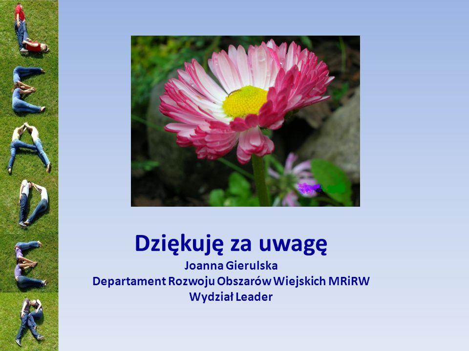 Dziękuję za uwagę Joanna Gierulska Departament Rozwoju Obszarów Wiejskich MRiRW Wydział Leader