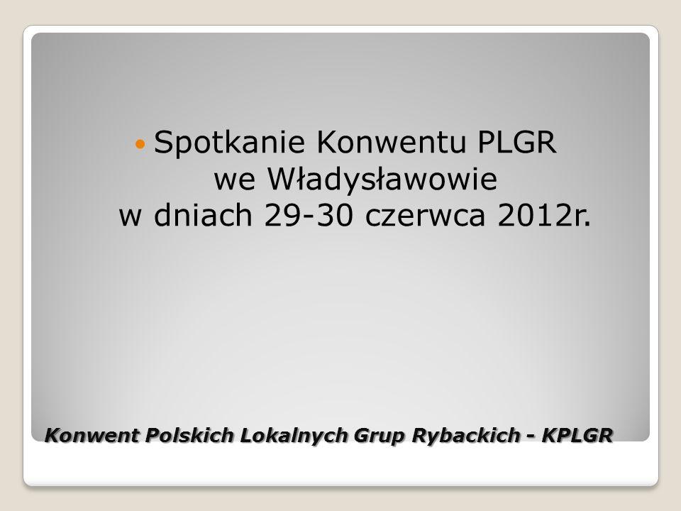 Konwent Polskich Lokalnych Grup Rybackich - KPLGR Spotkanie Konwentu PLGR we Władysławowie w dniach 29-30 czerwca 2012r.