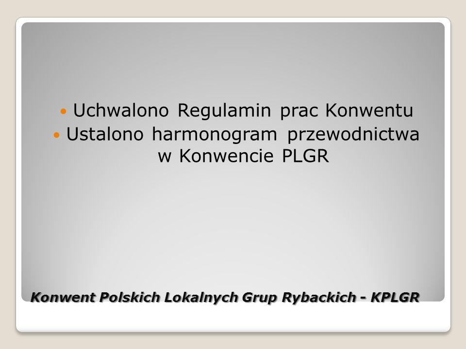 Konwent Polskich Lokalnych Grup Rybackich - KPLGR Uchwalono Regulamin prac Konwentu Ustalono harmonogram przewodnictwa w Konwencie PLGR