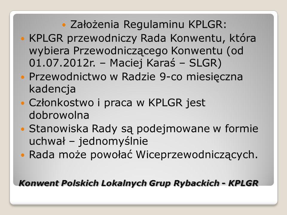 Konwent Polskich Lokalnych Grup Rybackich - KPLGR Założenia Regulaminu KPLGR: KPLGR przewodniczy Rada Konwentu, która wybiera Przewodniczącego Konwentu (od 01.07.2012r.