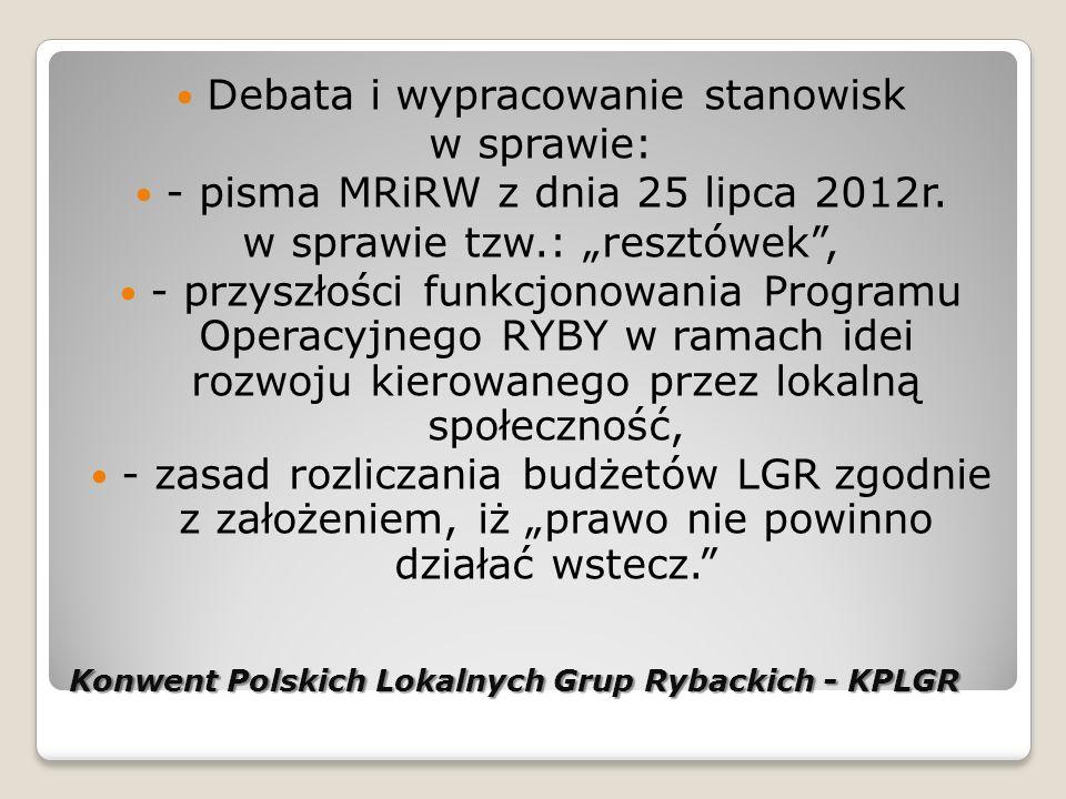 Konwent Polskich Lokalnych Grup Rybackich - KPLGR Debata i wypracowanie stanowisk w sprawie: - pisma MRiRW z dnia 25 lipca 2012r.
