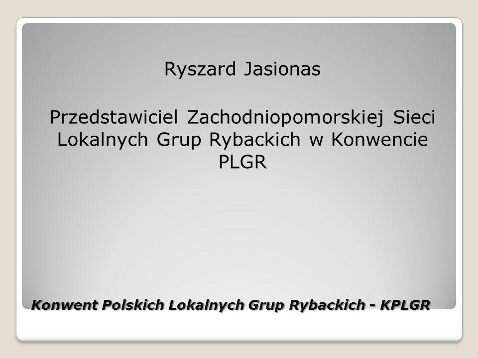 Konwent Polskich Lokalnych Grup Rybackich - KPLGR Ryszard Jasionas Przedstawiciel Zachodniopomorskiej Sieci Lokalnych Grup Rybackich w Konwencie PLGR