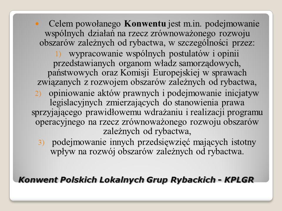 Konwent Polskich Lokalnych Grup Rybackich - KPLGR Celem powołanego Konwentu jest m.in.