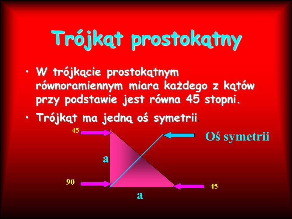 Trójkąt prostokątny W trójkącie prostokątnym równoramiennym miara każdego z kątów przy podstawie jest równa 45 stopni.W trójkącie prostokątnym równora