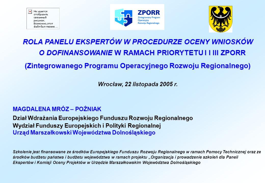 Rola Panelu Ekspertów - stanowi niezależne ogniwo w systemie oceny projektów, - wyznaczony do oceny merytorycznej i technicznej wniosków - przeprowadza ocenę zgodnie z kryteriami określonymi w Uzupełnieniu ZPORR.