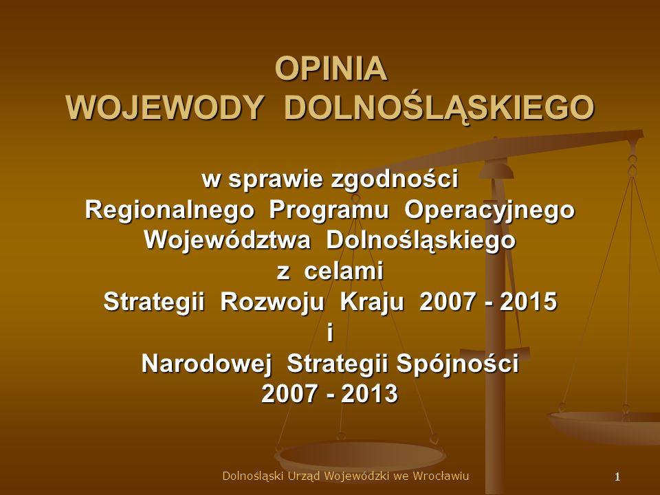 1 OPINIA WOJEWODY DOLNOŚLĄSKIEGO w sprawie zgodności Regionalnego Programu Operacyjnego Województwa Dolnośląskiego z celami Strategii Rozwoju Kraju 2007 - 2015 i Narodowej Strategii Spójności 2007 - 2013 Dolnośląski Urząd Wojewódzki we Wrocławiu