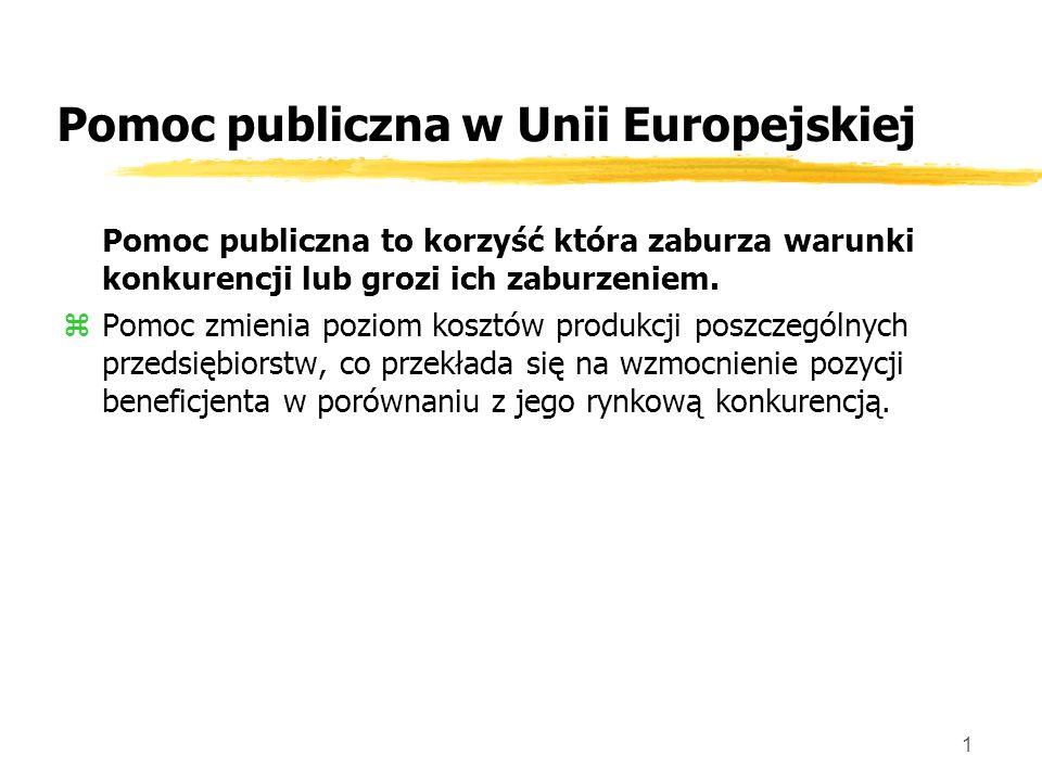 1 Pomoc publiczna w Unii Europejskiej Pomoc publiczna to korzyść która zaburza warunki konkurencji lub grozi ich zaburzeniem.