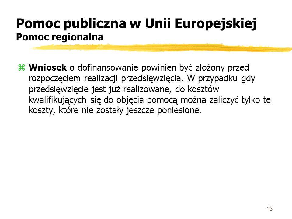 13 Pomoc publiczna w Unii Europejskiej Pomoc regionalna zWniosek o dofinansowanie powinien być złożony przed rozpoczęciem realizacji przedsięwzięcia.