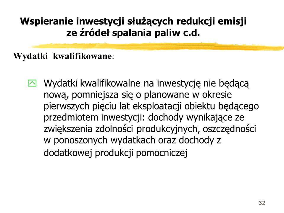 32 Wspieranie inwestycji służących redukcji emisji ze źródeł spalania paliw c.d.