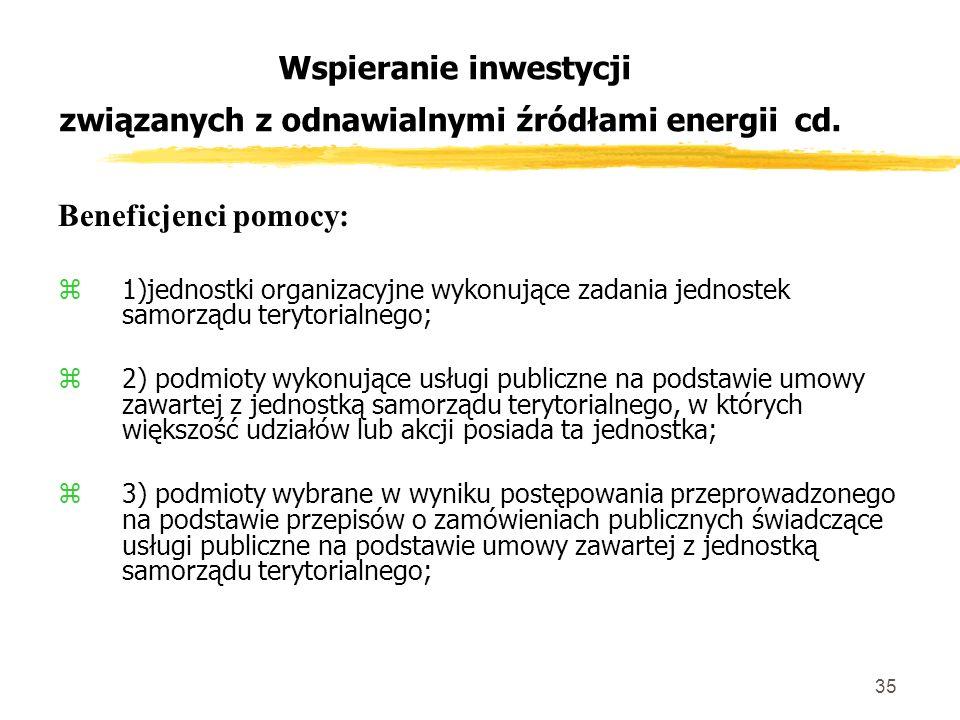35 Wspieranie inwestycji związanych z odnawialnymi źródłami energii cd.