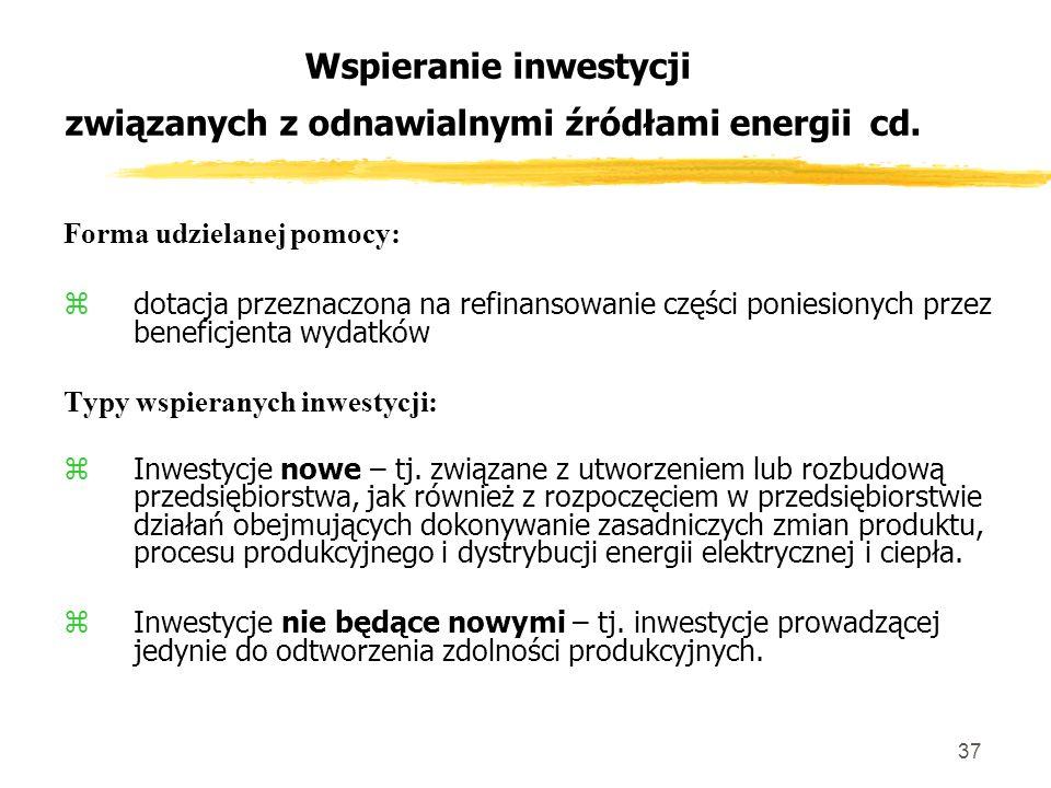 37 Wspieranie inwestycji związanych z odnawialnymi źródłami energii cd.