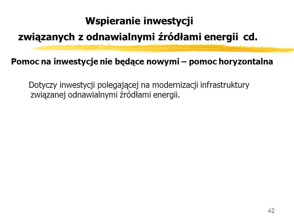 42 Wspieranie inwestycji związanych z odnawialnymi źródłami energii cd.