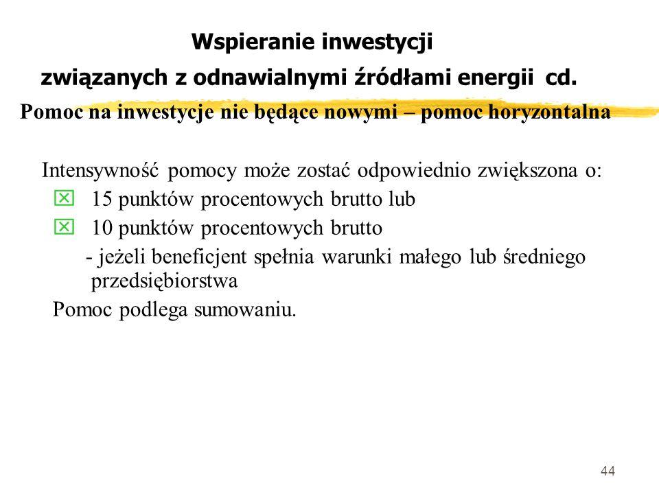 44 Wspieranie inwestycji związanych z odnawialnymi źródłami energii cd.