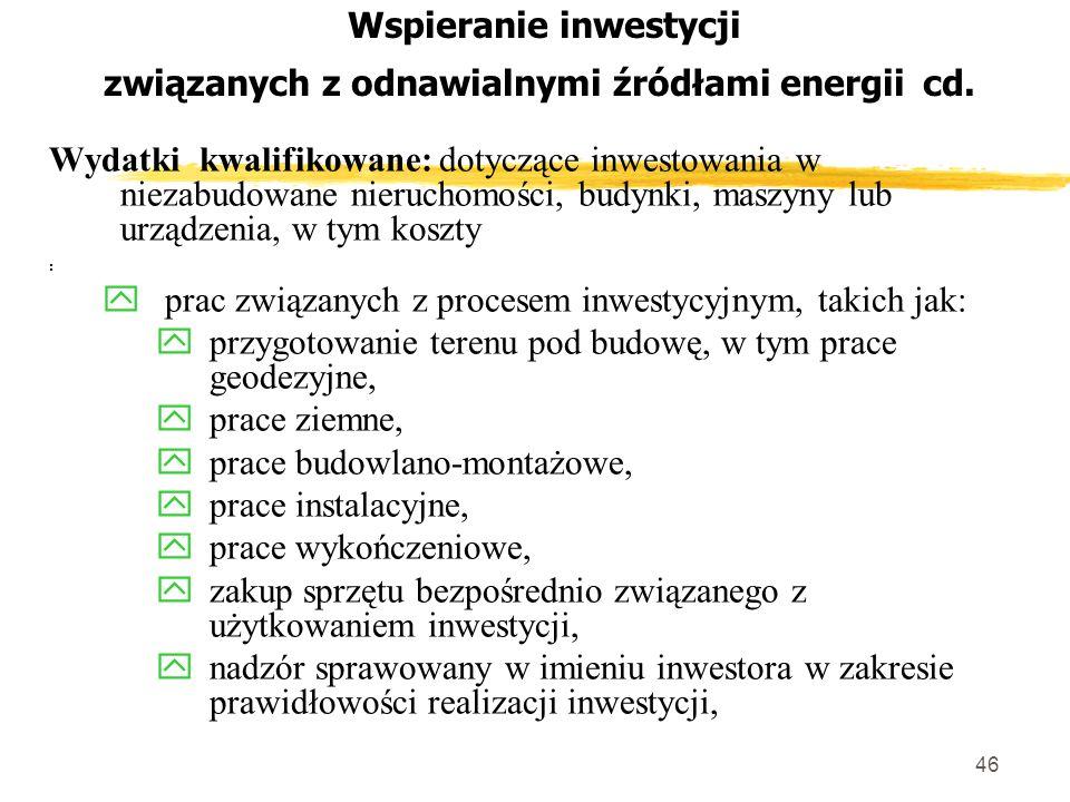 46 Wspieranie inwestycji związanych z odnawialnymi źródłami energii cd.