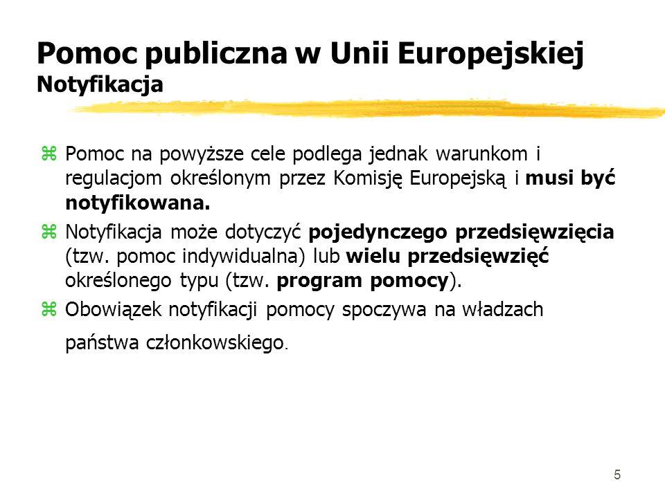 5 Pomoc publiczna w Unii Europejskiej Notyfikacja zPomoc na powyższe cele podlega jednak warunkom i regulacjom określonym przez Komisję Europejską i musi być notyfikowana.