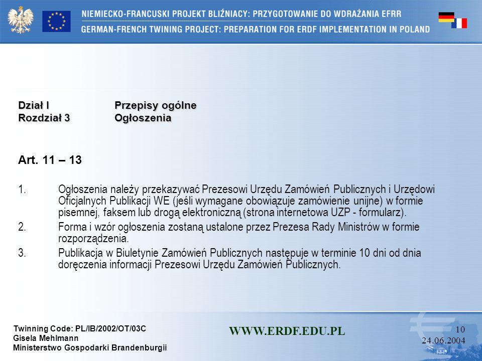 Twinning Code: PL/IB/2002/OT/03C Gisela Mehlmann Ministerstwo Gospodarki Brandenburgii WWW.ERDF.EDU.PL 9 24.06.2004 Dział I Przepisy ogólne Rozdział 2