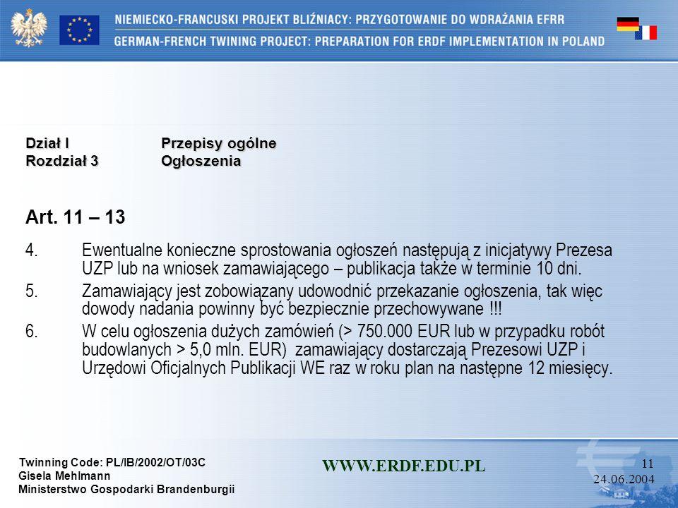 Twinning Code: PL/IB/2002/OT/03C Gisela Mehlmann Ministerstwo Gospodarki Brandenburgii WWW.ERDF.EDU.PL 10 24.06.2004 Dział I Przepisy ogólne Rozdział