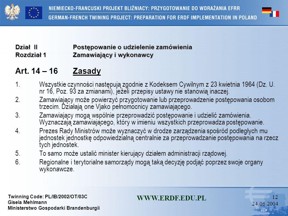 Twinning Code: PL/IB/2002/OT/03C Gisela Mehlmann Ministerstwo Gospodarki Brandenburgii WWW.ERDF.EDU.PL 11 24.06.2004 Dział I Przepisy ogólne Rozdział
