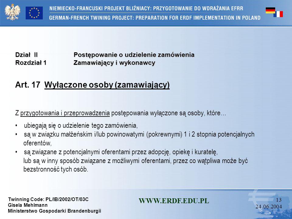 Twinning Code: PL/IB/2002/OT/03C Gisela Mehlmann Ministerstwo Gospodarki Brandenburgii WWW.ERDF.EDU.PL 12 24.06.2004 Dział IIPostępowanie o udzielenie