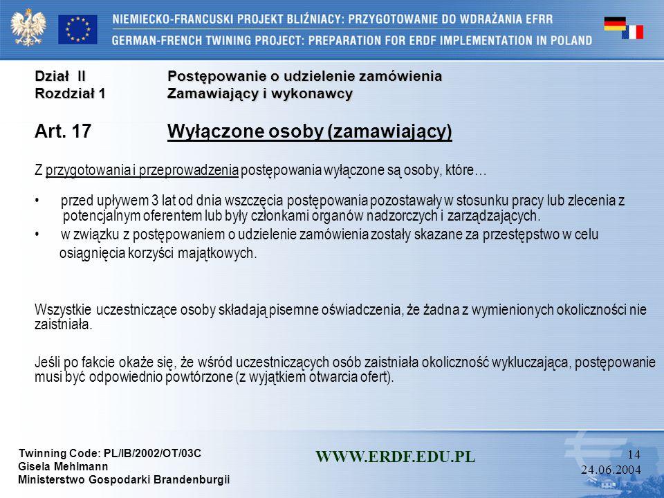 Twinning Code: PL/IB/2002/OT/03C Gisela Mehlmann Ministerstwo Gospodarki Brandenburgii WWW.ERDF.EDU.PL 13 24.06.2004 Dział IIPostępowanie o udzielenie