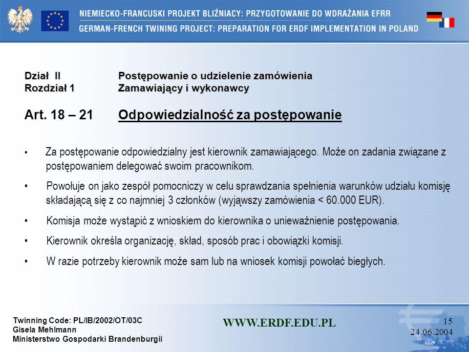 Twinning Code: PL/IB/2002/OT/03C Gisela Mehlmann Ministerstwo Gospodarki Brandenburgii WWW.ERDF.EDU.PL 14 24.06.2004 Dział IIPostępowanie o udzielenie