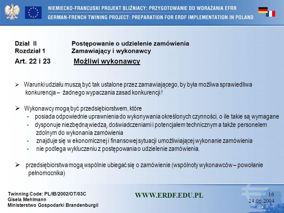 Twinning Code: PL/IB/2002/OT/03C Gisela Mehlmann Ministerstwo Gospodarki Brandenburgii WWW.ERDF.EDU.PL 15 24.06.2004 Dział IIPostępowanie o udzielenie