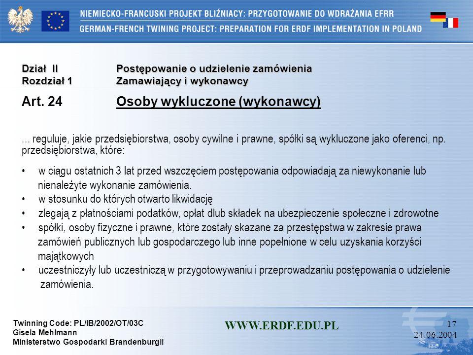 Twinning Code: PL/IB/2002/OT/03C Gisela Mehlmann Ministerstwo Gospodarki Brandenburgii WWW.ERDF.EDU.PL 16 24.06.2004 Dział IIPostępowanie o udzielenie