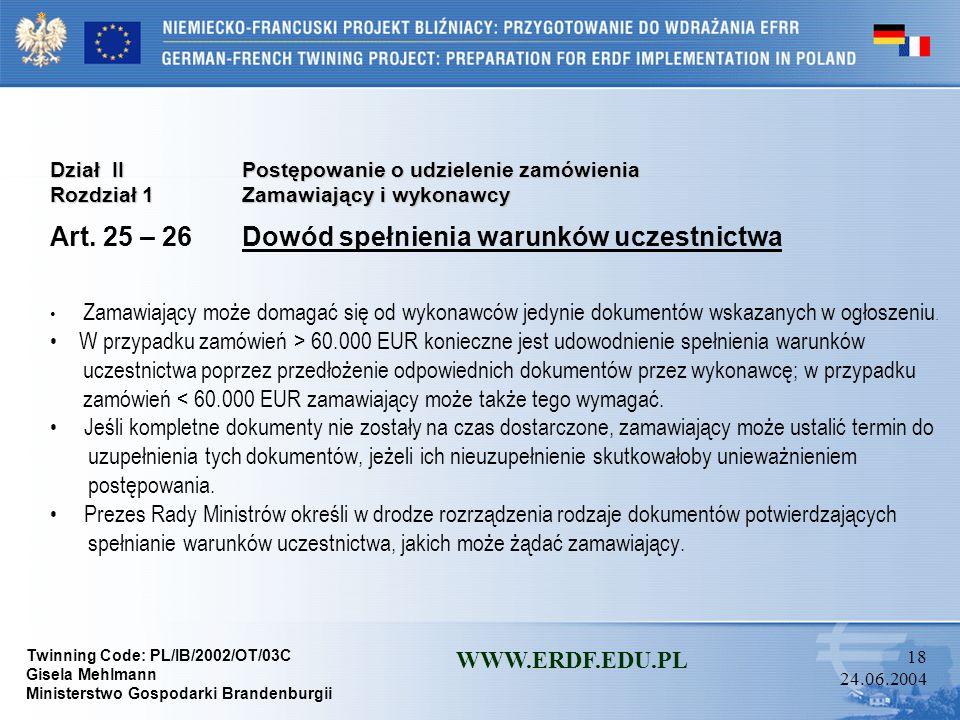 Twinning Code: PL/IB/2002/OT/03C Gisela Mehlmann Ministerstwo Gospodarki Brandenburgii WWW.ERDF.EDU.PL 17 24.06.2004 Dział IIPostępowanie o udzielenie