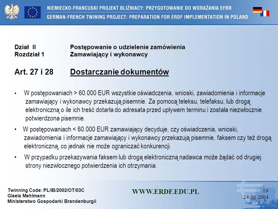 Twinning Code: PL/IB/2002/OT/03C Gisela Mehlmann Ministerstwo Gospodarki Brandenburgii WWW.ERDF.EDU.PL 18 24.06.2004 Dział IIPostępowanie o udzielenie