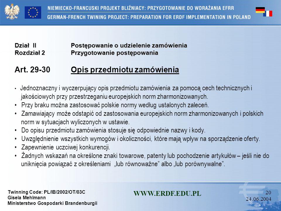 Twinning Code: PL/IB/2002/OT/03C Gisela Mehlmann Ministerstwo Gospodarki Brandenburgii WWW.ERDF.EDU.PL 19 24.06.2004 Dział IIPostępowanie o udzielenie