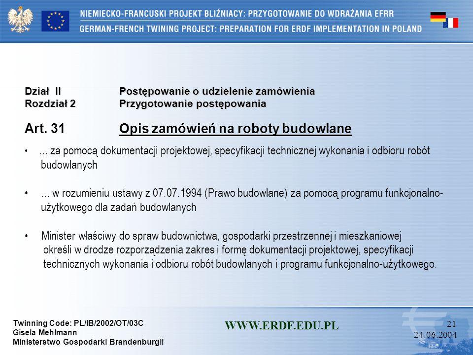 Twinning Code: PL/IB/2002/OT/03C Gisela Mehlmann Ministerstwo Gospodarki Brandenburgii WWW.ERDF.EDU.PL 20 24.06.2004 Dział IIPostępowanie o udzielenie