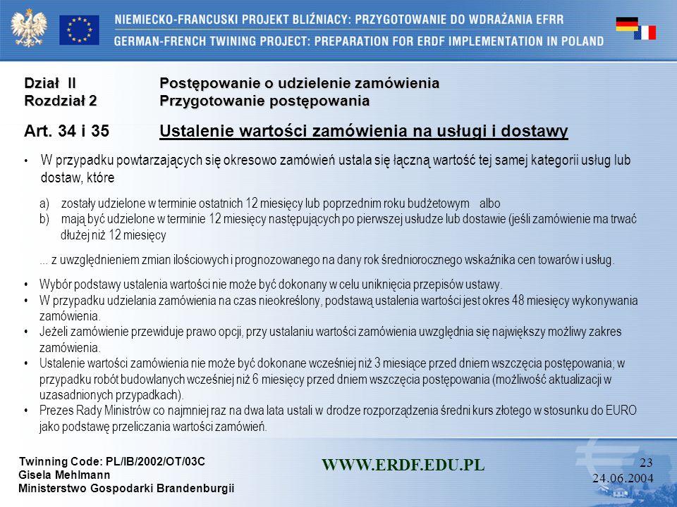 Twinning Code: PL/IB/2002/OT/03C Gisela Mehlmann Ministerstwo Gospodarki Brandenburgii WWW.ERDF.EDU.PL 22 24.06.2004 Dział IIPostępowanie o udzielenie