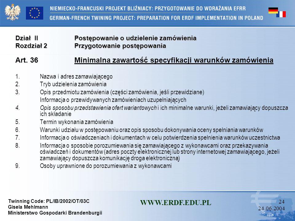 Twinning Code: PL/IB/2002/OT/03C Gisela Mehlmann Ministerstwo Gospodarki Brandenburgii WWW.ERDF.EDU.PL 23 24.06.2004 Dział IIPostępowanie o udzielenie