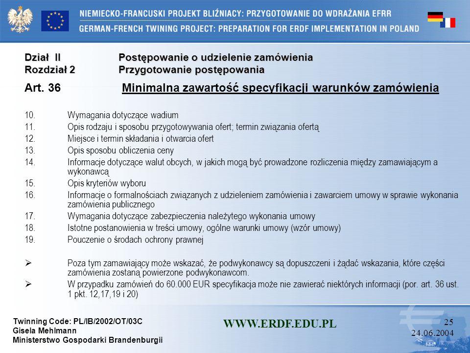 Twinning Code: PL/IB/2002/OT/03C Gisela Mehlmann Ministerstwo Gospodarki Brandenburgii WWW.ERDF.EDU.PL 24 24.06.2004 Dział IIPostępowanie o udzielenie