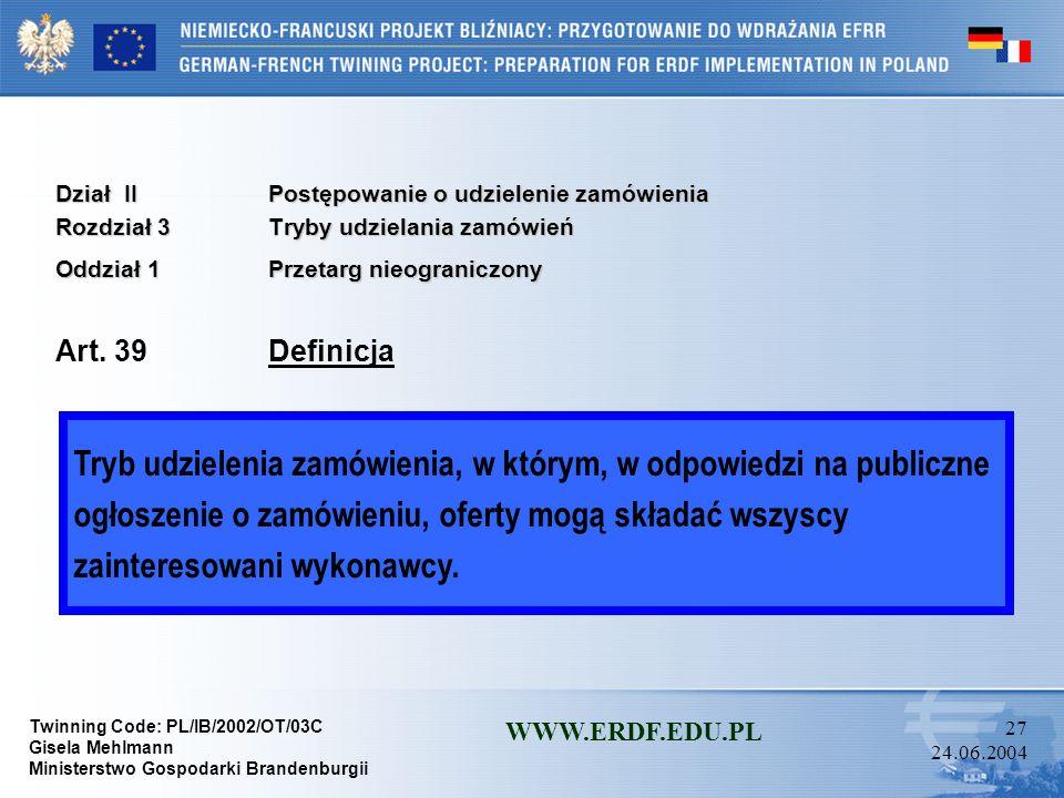 Twinning Code: PL/IB/2002/OT/03C Gisela Mehlmann Ministerstwo Gospodarki Brandenburgii WWW.ERDF.EDU.PL 26 24.06.2004 Dział IIPostępowanie o udzielenie