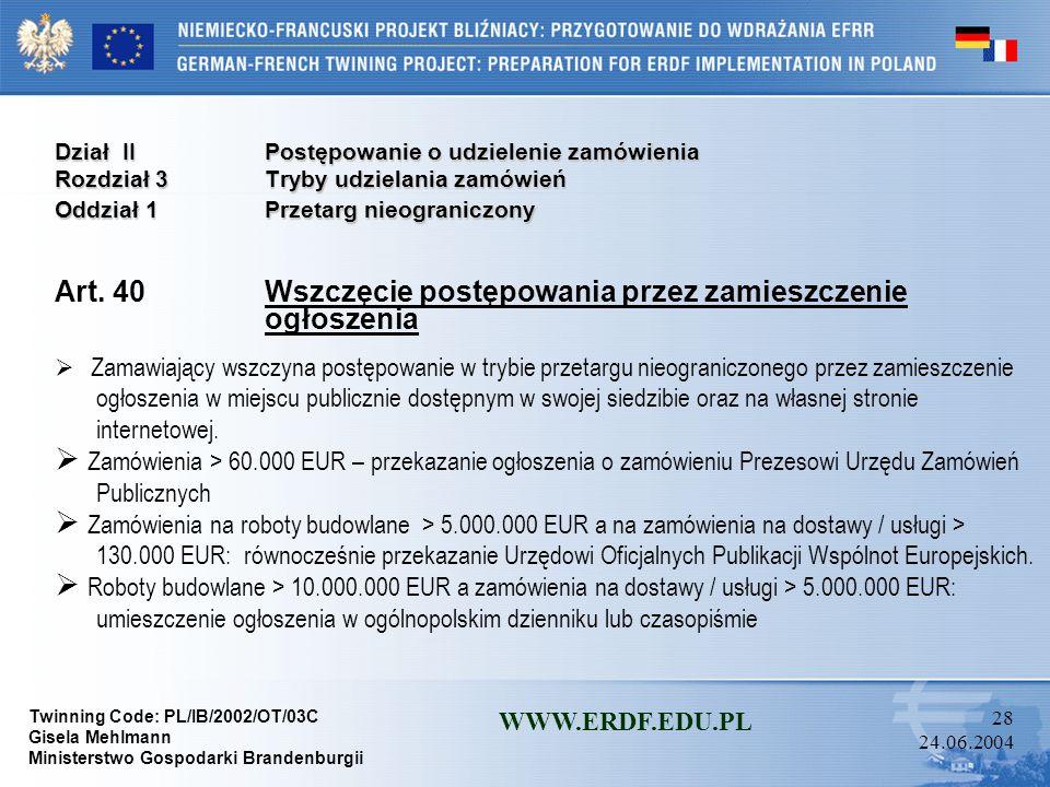 Twinning Code: PL/IB/2002/OT/03C Gisela Mehlmann Ministerstwo Gospodarki Brandenburgii WWW.ERDF.EDU.PL 27 24.06.2004 Dział IIPostępowanie o udzielenie