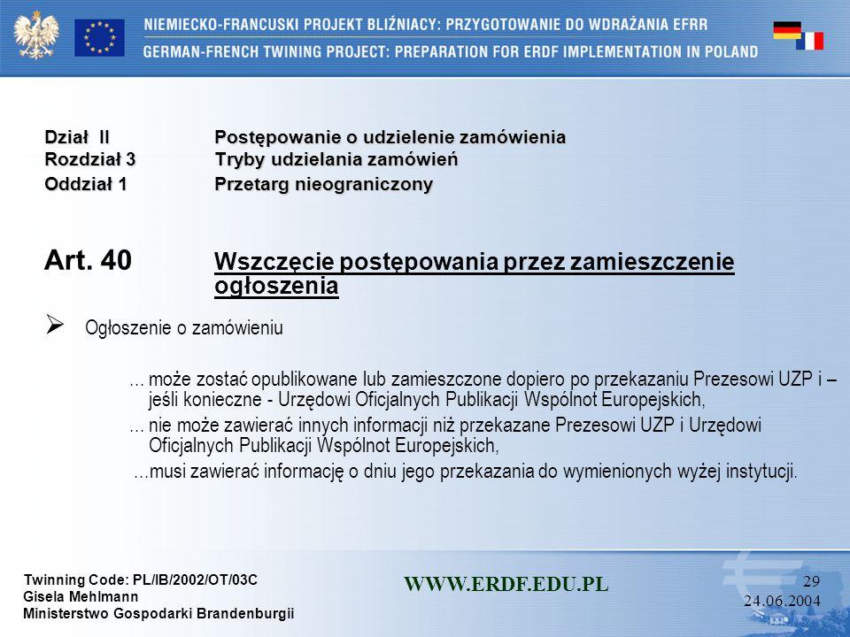 Twinning Code: PL/IB/2002/OT/03C Gisela Mehlmann Ministerstwo Gospodarki Brandenburgii WWW.ERDF.EDU.PL 28 24.06.2004 Dział IIPostępowanie o udzielenie