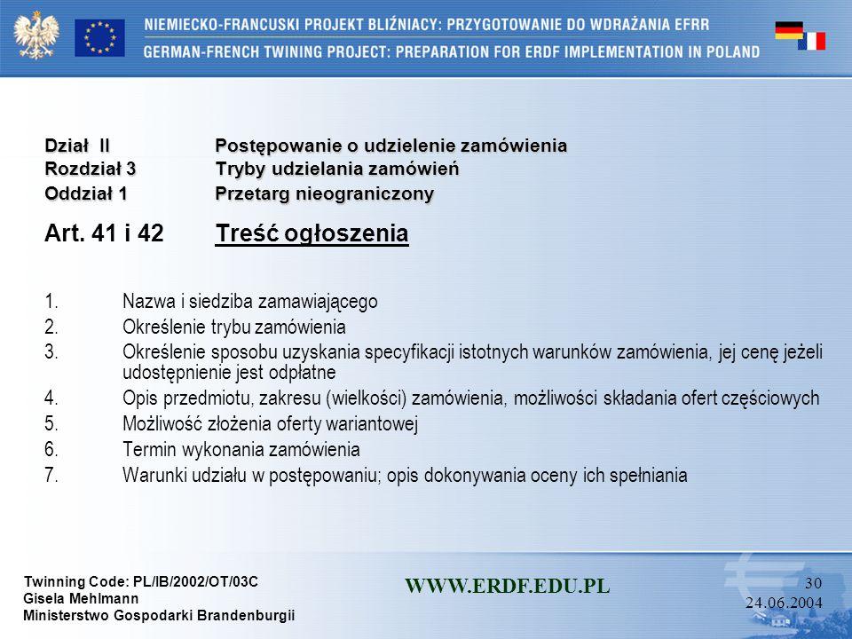 Twinning Code: PL/IB/2002/OT/03C Gisela Mehlmann Ministerstwo Gospodarki Brandenburgii WWW.ERDF.EDU.PL 29 24.06.2004 Dział IIPostępowanie o udzielenie