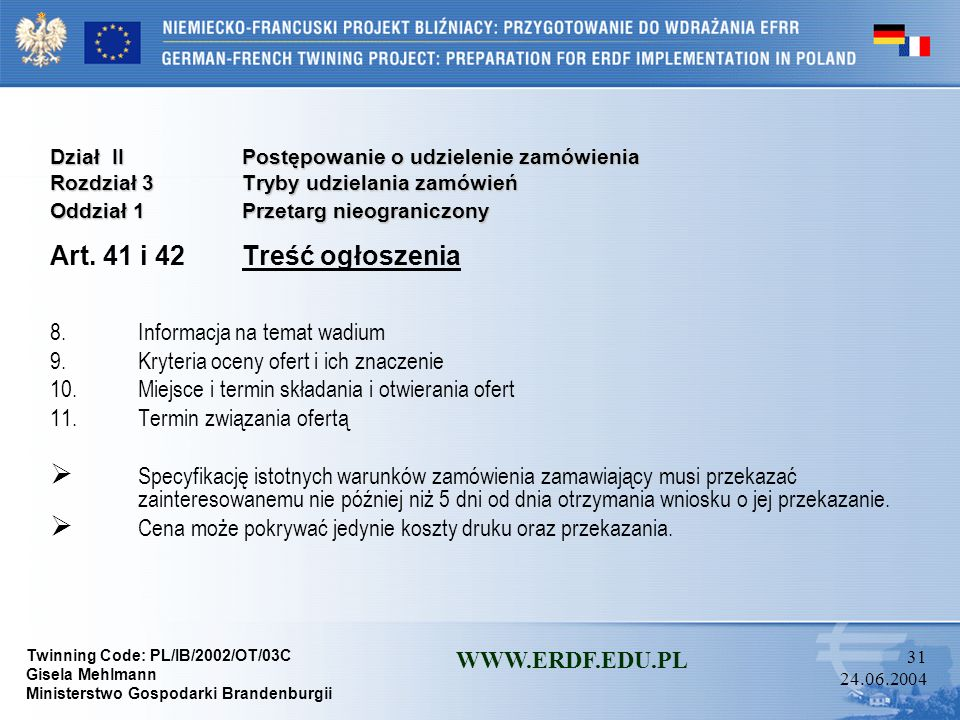 Twinning Code: PL/IB/2002/OT/03C Gisela Mehlmann Ministerstwo Gospodarki Brandenburgii WWW.ERDF.EDU.PL 30 24.06.2004 Dział IIPostępowanie o udzielenie