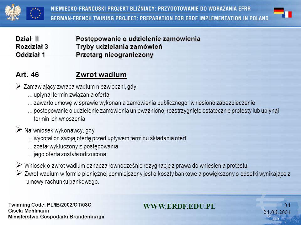 Twinning Code: PL/IB/2002/OT/03C Gisela Mehlmann Ministerstwo Gospodarki Brandenburgii WWW.ERDF.EDU.PL 33 24.06.2004 Dział IIPostępowanie o udzielenie