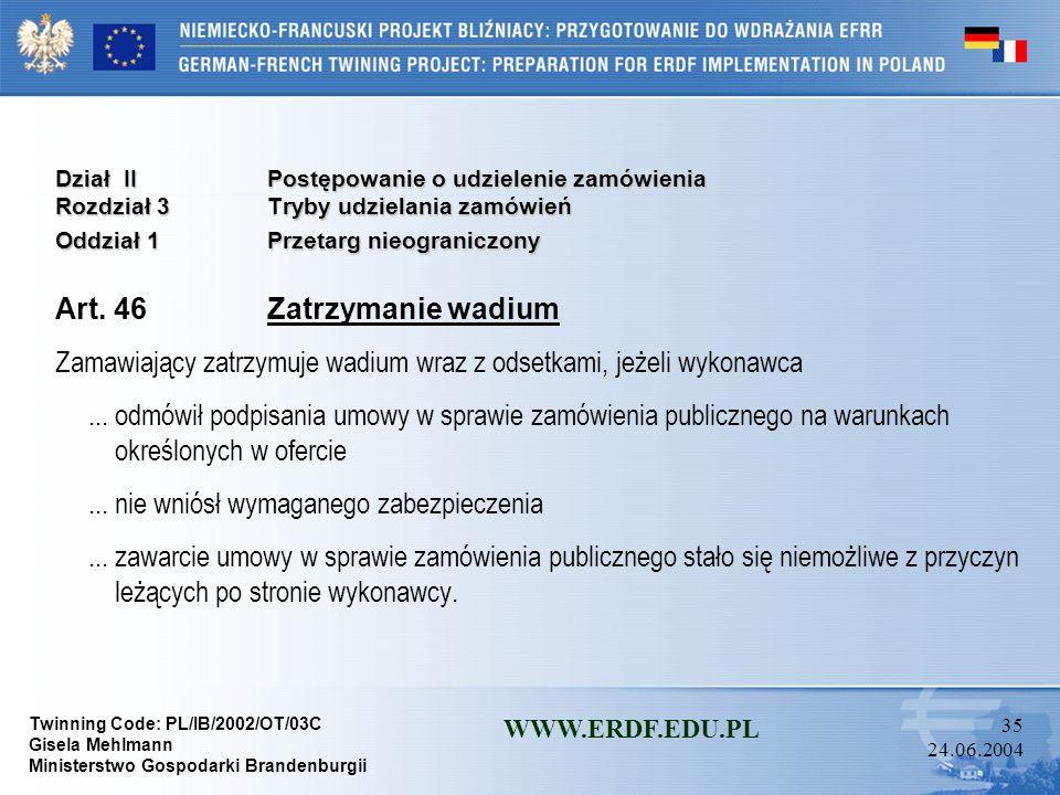 Twinning Code: PL/IB/2002/OT/03C Gisela Mehlmann Ministerstwo Gospodarki Brandenburgii WWW.ERDF.EDU.PL 34 24.06.2004 Dział IIPostępowanie o udzielenie