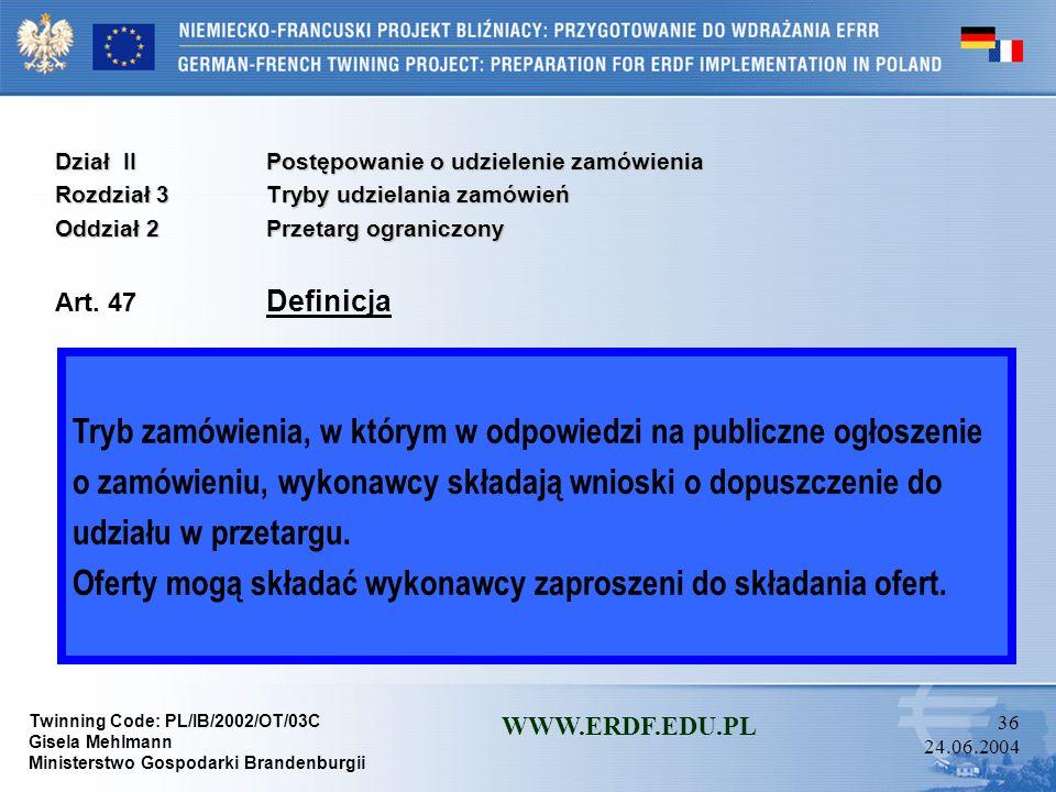 Twinning Code: PL/IB/2002/OT/03C Gisela Mehlmann Ministerstwo Gospodarki Brandenburgii WWW.ERDF.EDU.PL 35 24.06.2004 Dział IIPostępowanie o udzielenie