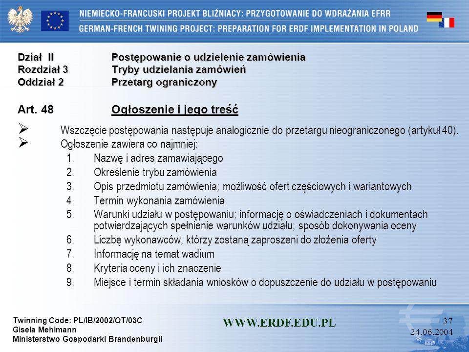 Twinning Code: PL/IB/2002/OT/03C Gisela Mehlmann Ministerstwo Gospodarki Brandenburgii WWW.ERDF.EDU.PL 36 24.06.2004 Dział IIPostępowanie o udzielenie