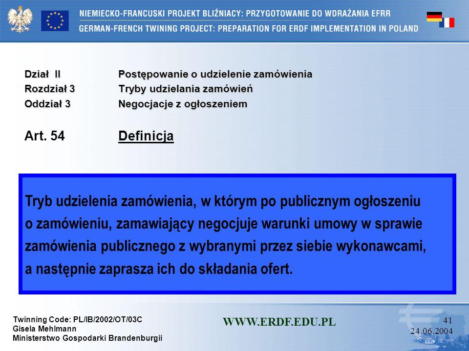 Twinning Code: PL/IB/2002/OT/03C Gisela Mehlmann Ministerstwo Gospodarki Brandenburgii WWW.ERDF.EDU.PL 40 24.06.2004 Dział IIPostępowanie o udzielenie